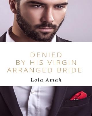 Denied by His Virgin Arranged Bride
