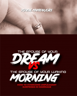 THE SPOUSE OF YOUR DREAM VS THE SPOUSE OF YOUR MORNING