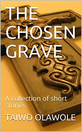 THE CHOSEN GRAVE: A collection of short stories