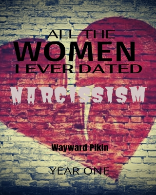 All The Women I Ever Dated - Narcissism