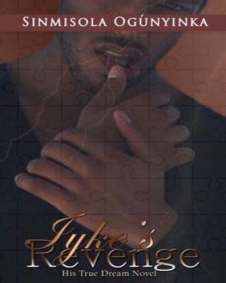 Iyke's Revenge (His True Dream novel)