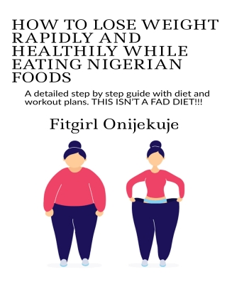 How To Lose Weight Rapidly And Healthily While Eating Nigerian Foods
