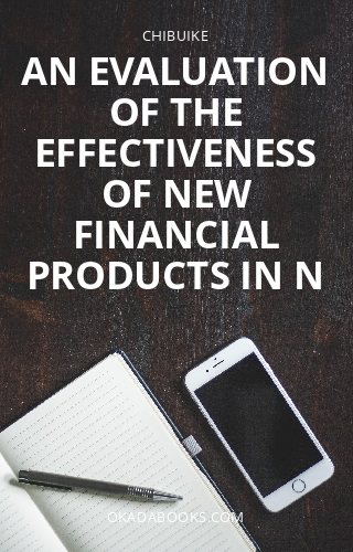 AN EVALUATION OF THE EFFECTIVENESS OF NEW FINANCIAL PRODUCTS IN N