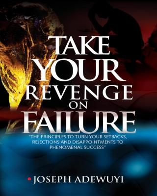 TAKE YOUR REVENGE ON FAILURE