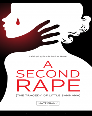 A SECOND RAPE (THE TRAGEDY OF LITTLE SANNANA)