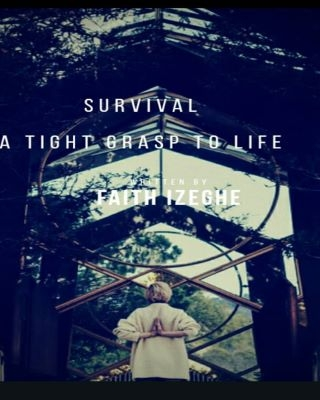 SURVIVAL : A TIGHT GRASP TO LIFE