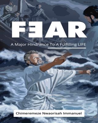 FEAR A Major Hindrance To A Fulfilling Life
