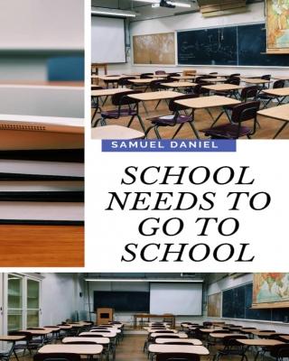 SCHOOL NEEDS TO GO TO SCHOOL