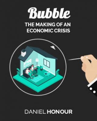Bubble: The Making of an Economic Crisis