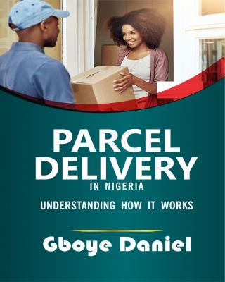 PARCEL DELIVERY IN NIGERIA: UNDERSTANDING HOW IT WORKS