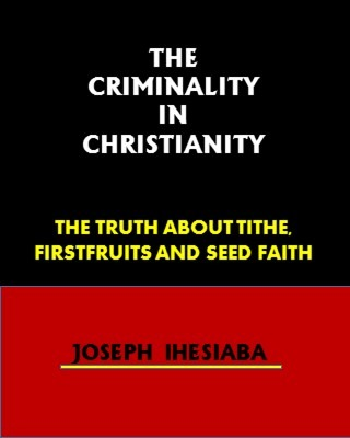 THE CRIMINALITY IN CHRISTIANITY: THE TRUTH ABOUT TITHE, FIRSTFRUI