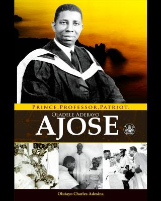 Oladele Adebayo Ajose: Prince, Professor, Patriot