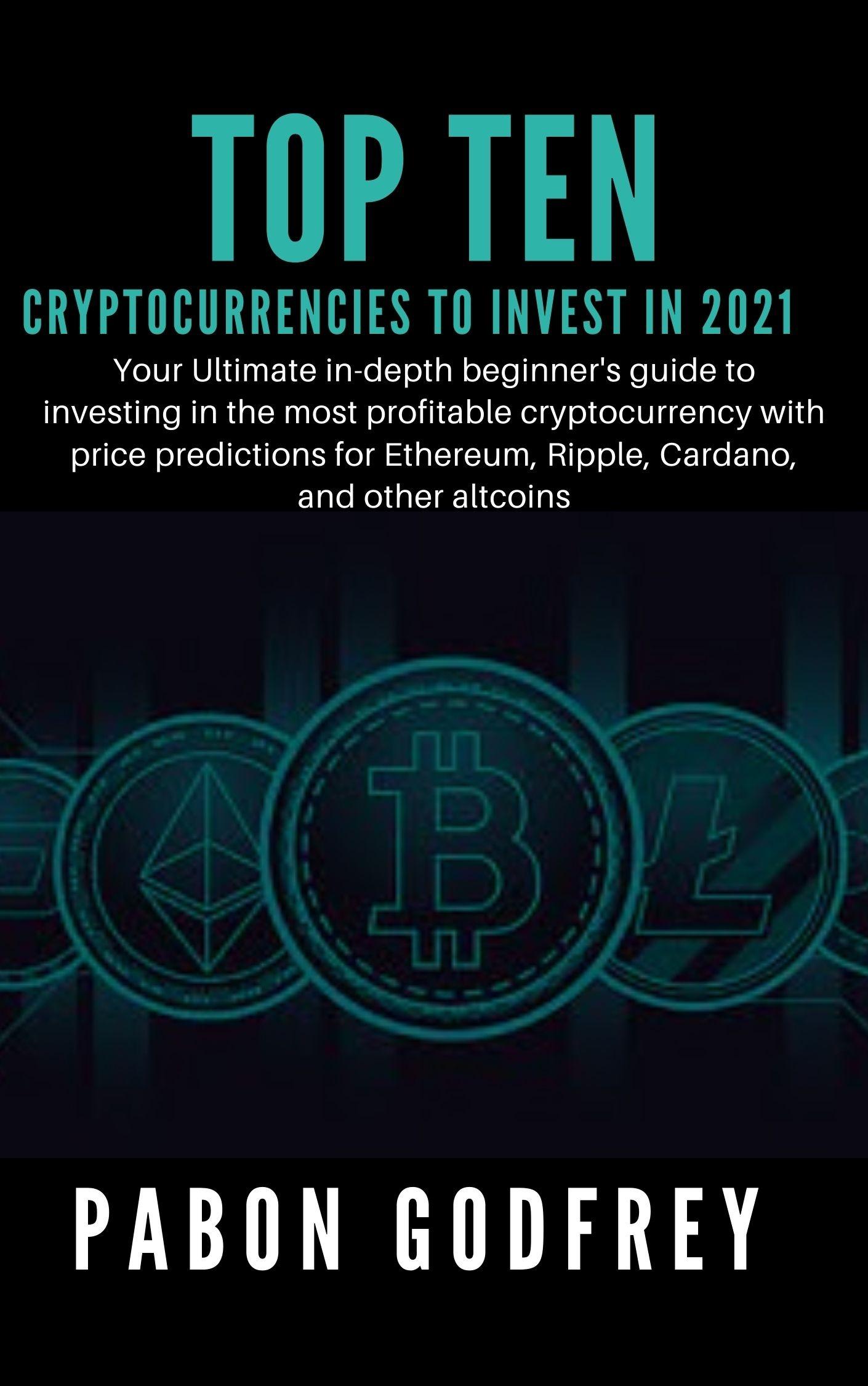 TOP TEN CRYPTOCURRENCIES TO INVEST IN 2021