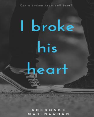 I Broke His Heart