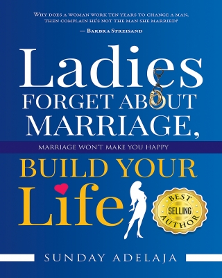 Ladies Forget about Marriage, Build your Life