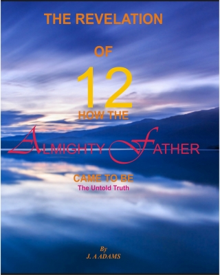 REVELATION OF 12 AND HOW THE ALMIGHTY FATHER CAME TO BE