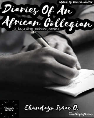 DIARIES OF AN AFRICAN COLLEGIAN - A SERIES #1