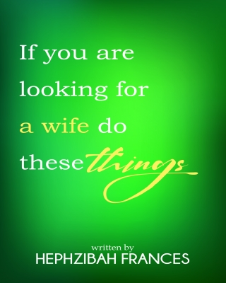 If You Are Looking For A Wife Do These Things (FREE PREVIEW)