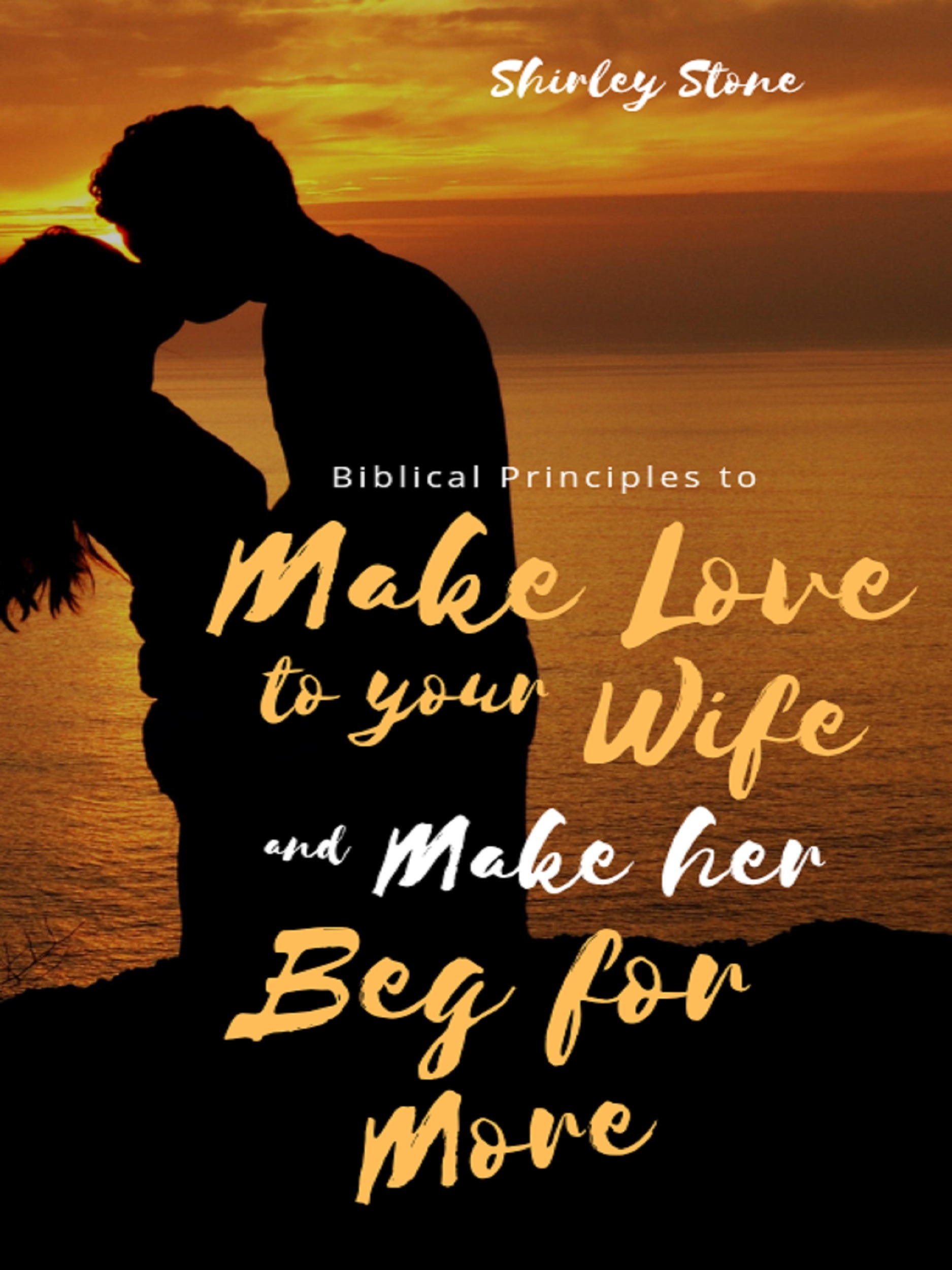 Biblical Principles to Make Love to Your Wife and Make Her Beg fo
