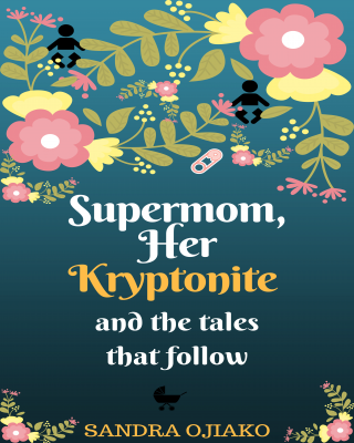 Supermom, Her Kryptonite and the tales that follow