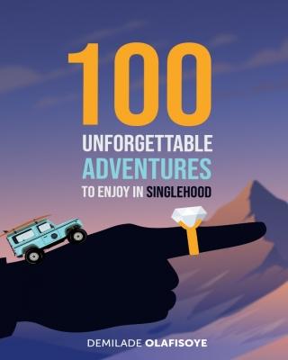 100 Unforgettable Adventures In Singlehood