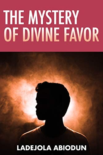 The Mystery of Divine Favor
