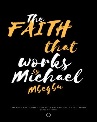 THE FAITH THAT WORKS