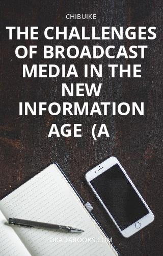 THE CHALLENGES OF BROADCAST MEDIA IN THE NEW INFORMATION AGE  (A