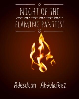 Night of The Flaming Panties!