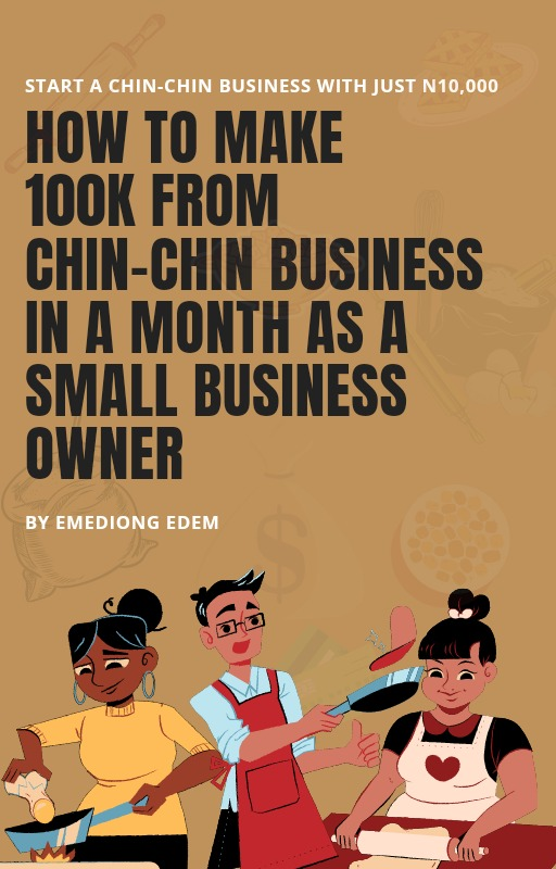 HOW TO MAKE 100,000 NAIRA FROM YOUR CHIN-CHIN BUSINESS IN A MONTH