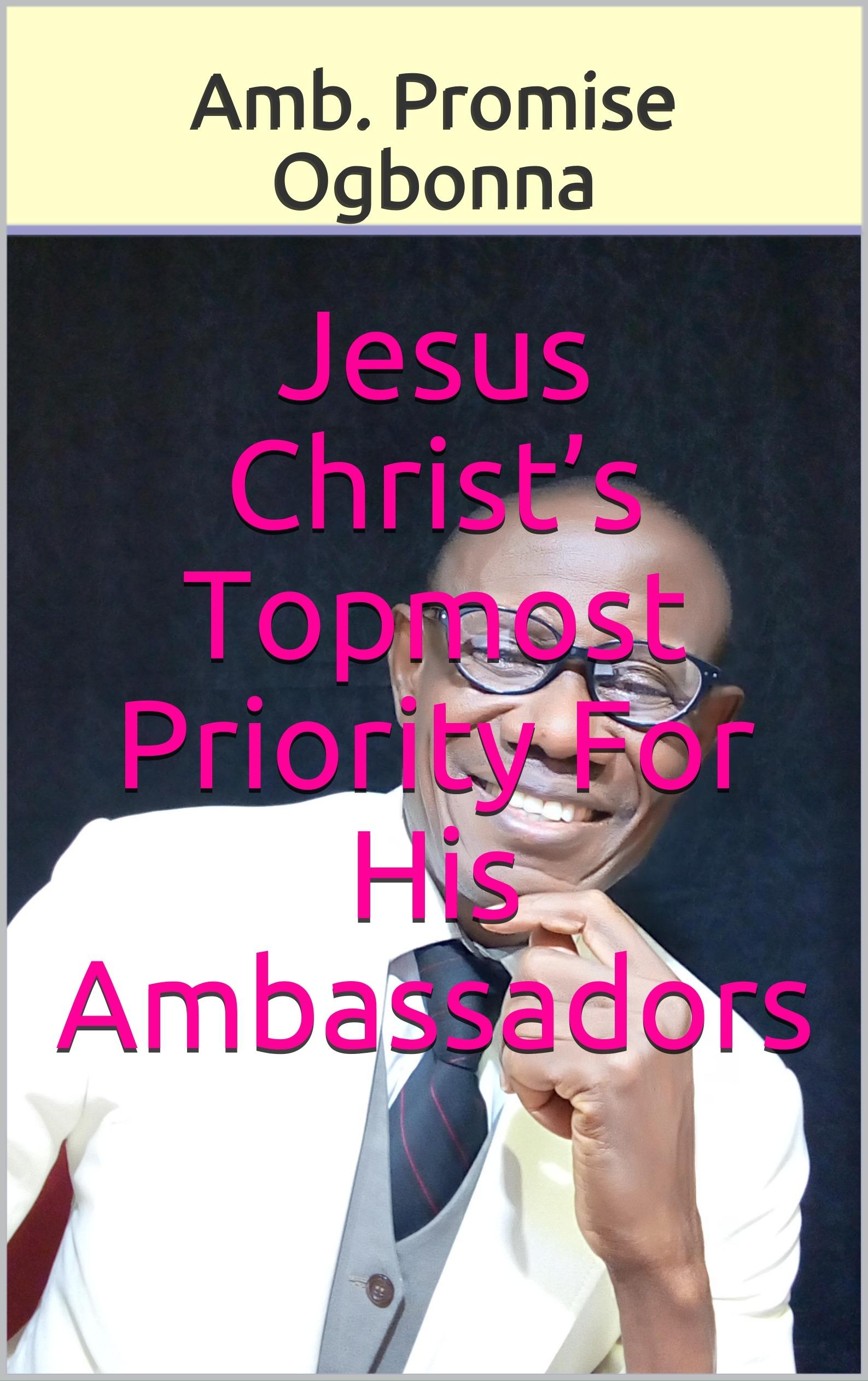 Jesus Christ's Topmost Priority for His Ambassadors