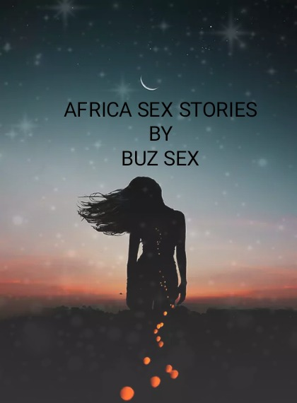 AFRICA sex stories - Adult Only (18+)