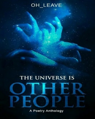 The Universe is other People (a poetry collection)