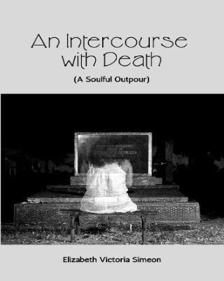 An Intercourse With Death (A Soulful Outpour)