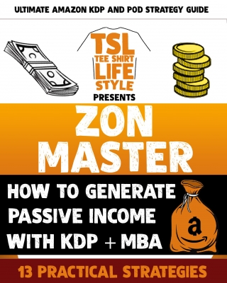 Zon Master: How to Generate Passive Incomes With KDP + MBA