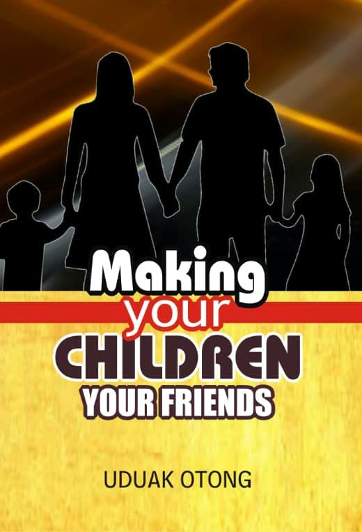 MAKING YOUR CHILDREN YOUR FRIENDS