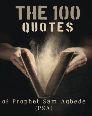 The 100 QUOTES OF PROPHET SAM AGBEDE