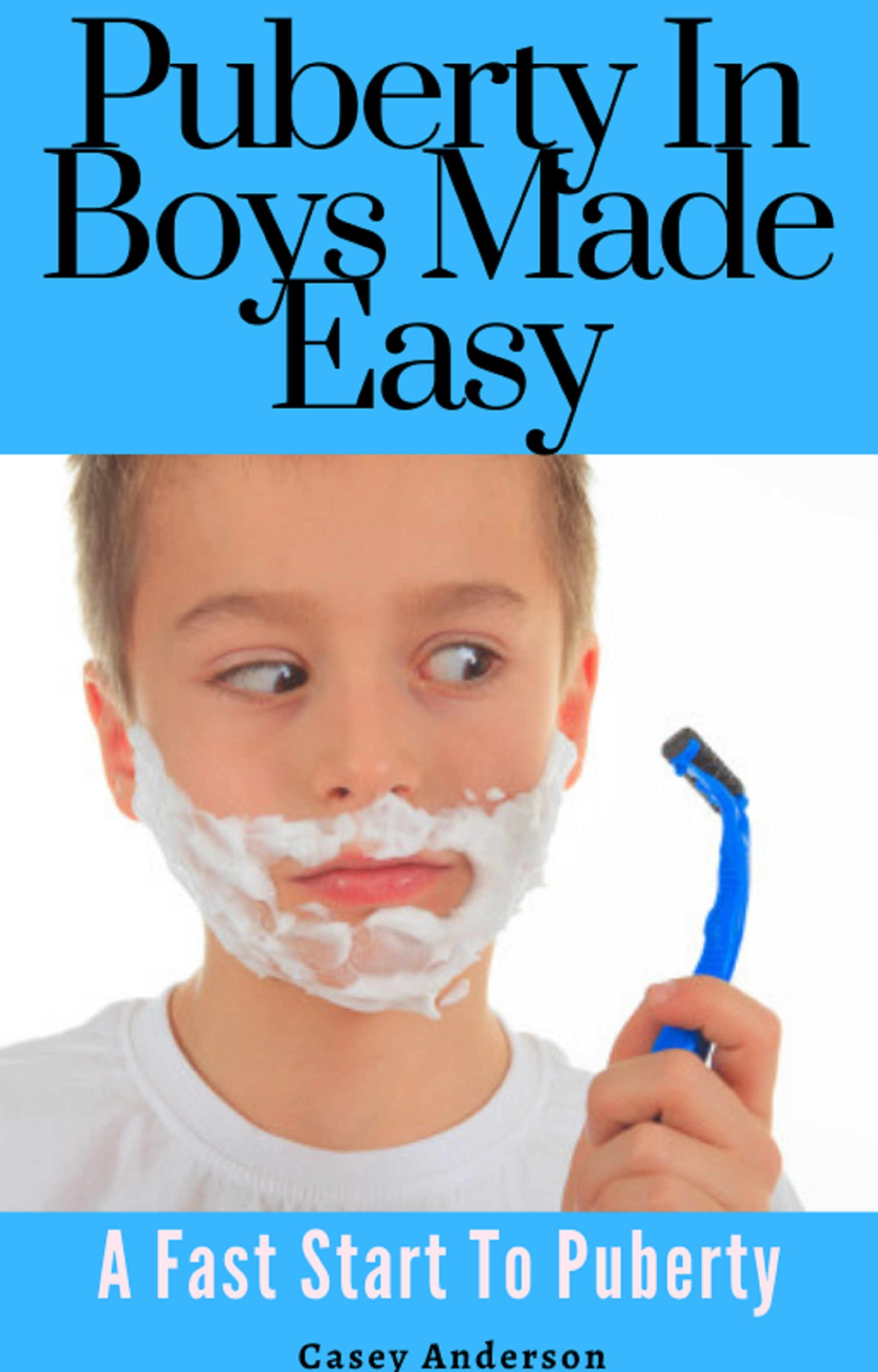 Puberty In Boys Made Easy: A Fast Start To Puberty