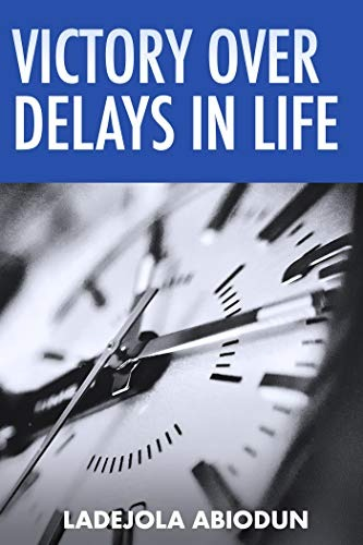 Victory Over Delays In Life