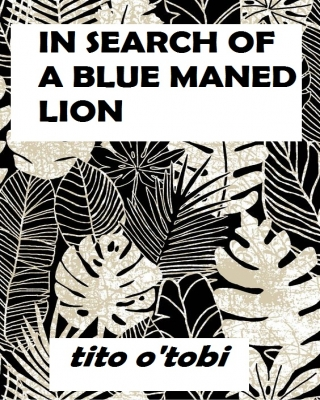 In search of A Blue Maned Lion