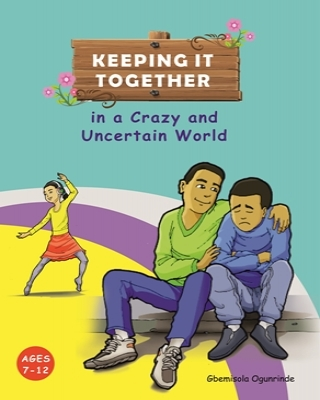 Keeping It Together in a Crazy and Uncertain World (Ages 7-12)