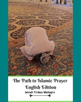 The Path to Islamic Prayer English Edition