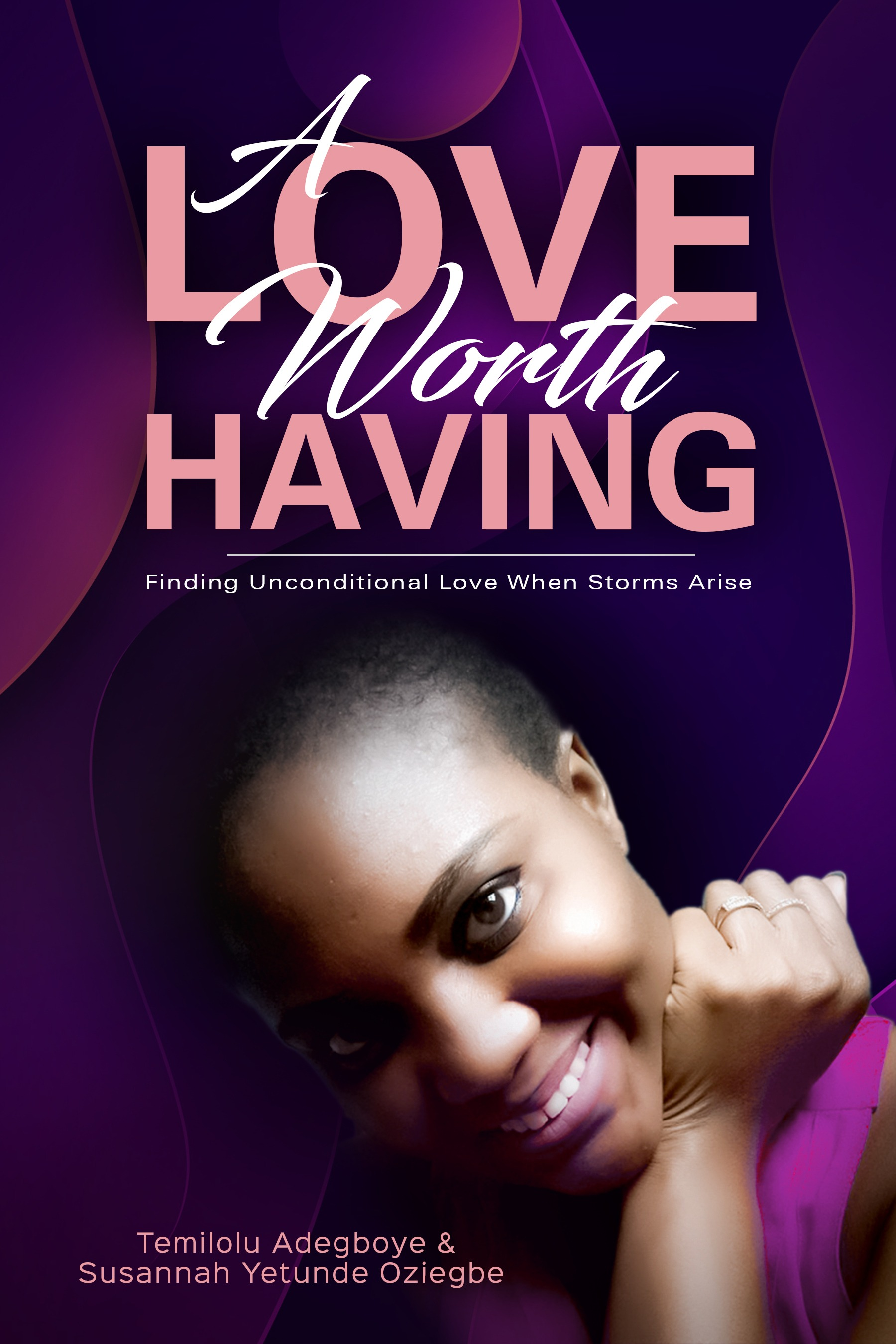 A Love Worth Having: Finding Unconditional Love When Storms Arise