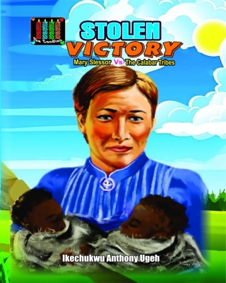 STOLEN VICTORY - Mary Slessor Vs The Calabar Tribes