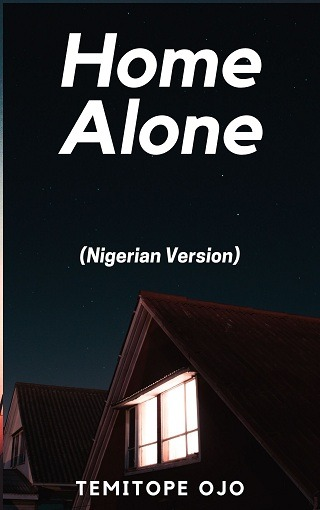 HOME ALONE (Nigerian Version) - Adult Only (18+)