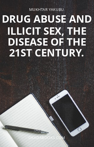 Drug Abuse and Illicit Sex, The Disease of the 21st Century.