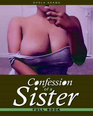 Confession of a Sister (Full Book)  - Erotic Story - Adult Only (18+)