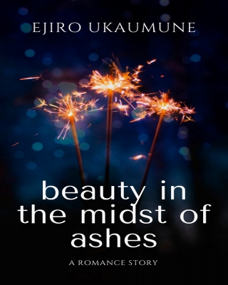 BEAUTY IN THE MIDSTS OF ASHES