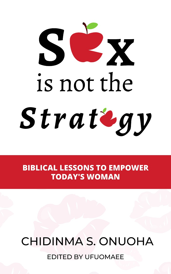 Sex is not the Strategy - Biblical Lessons to Empower Today's Wom