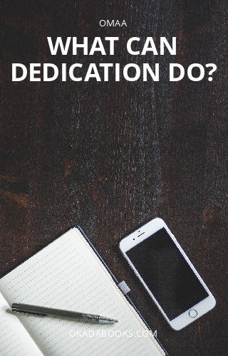 What can dedication do?